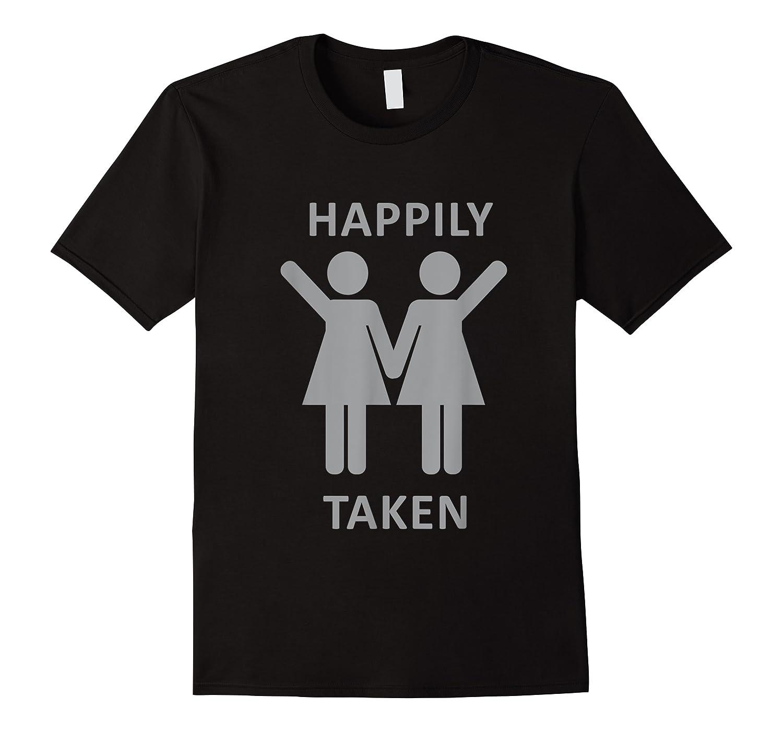 Happily Taken Lesbian Shirt - Gay Lesbians Couple T-shirts