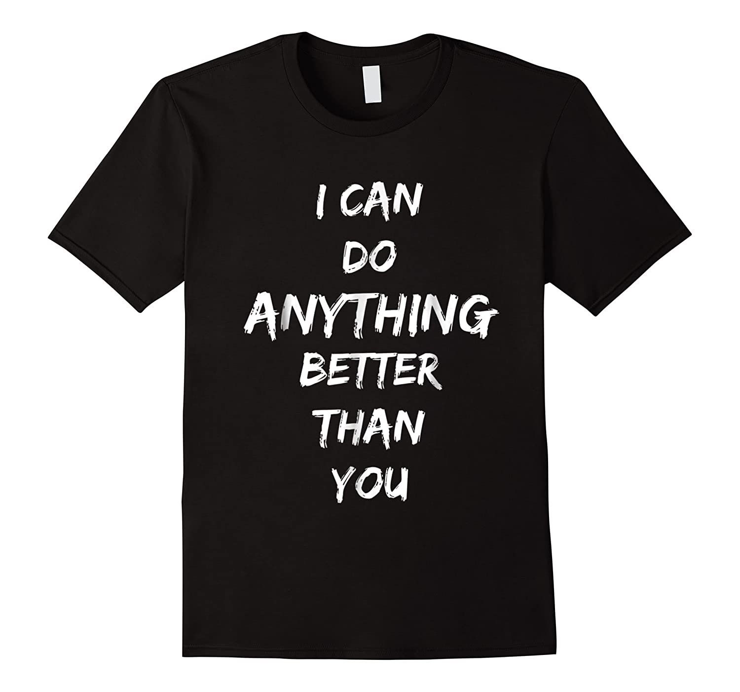 I Can Do Anything Better Than You T-shirt