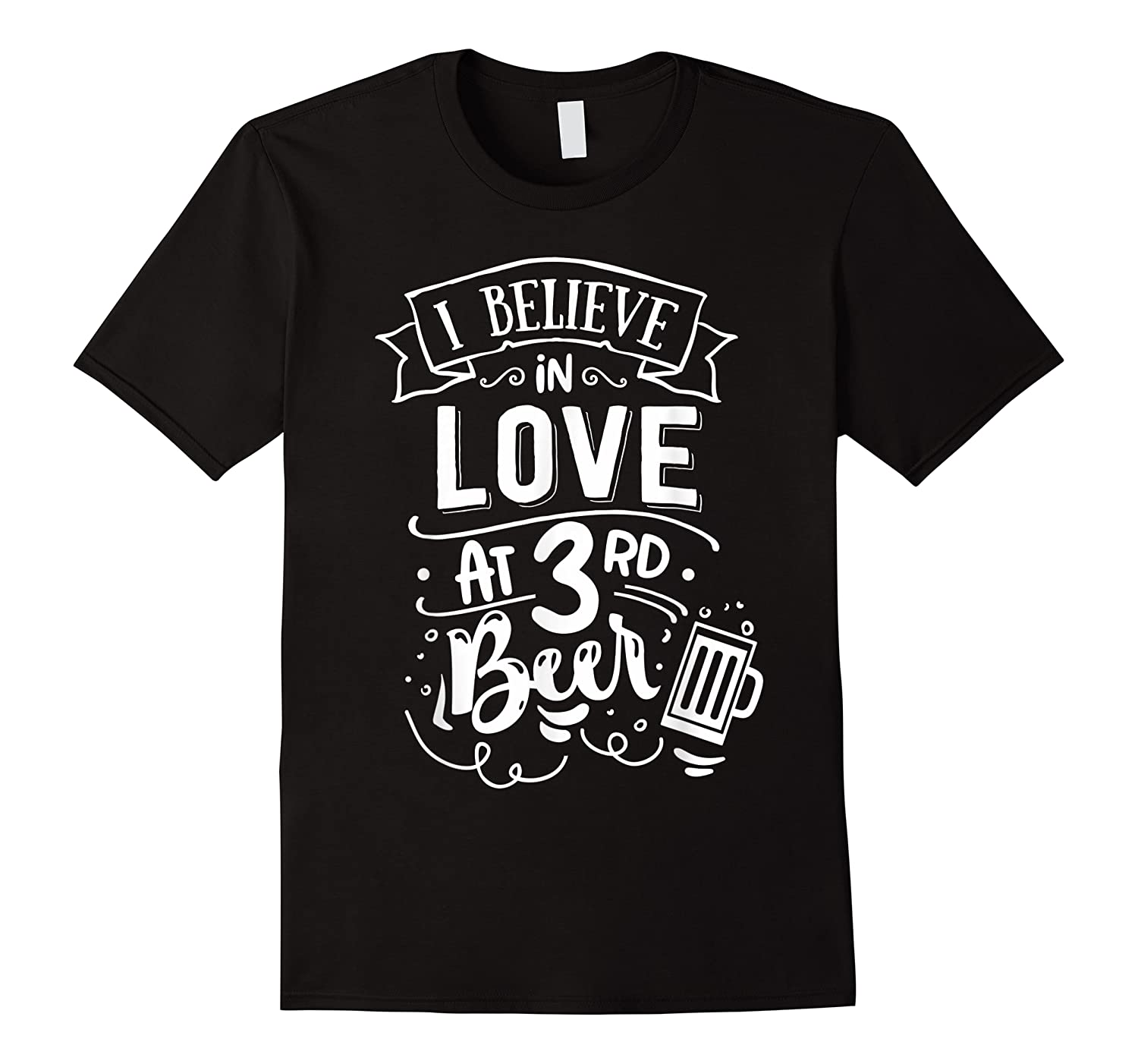 Anti Valentines Day Gifts - I Believe In Love At Third Beer T-shirt