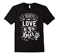 Anti Valentines Day Gifts - I Believe In Love At Third Beer T-shirt Black