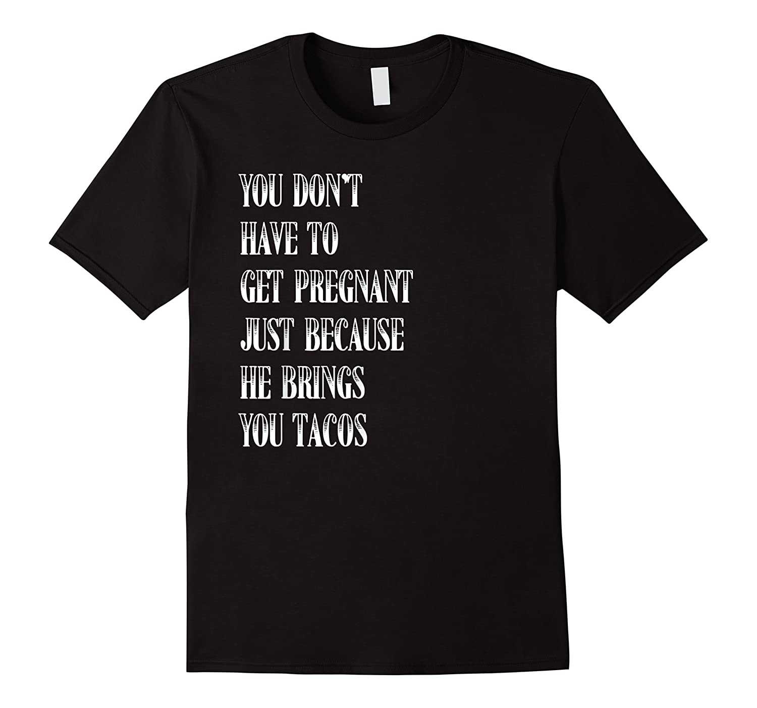 You Don't Have To Get Pregnant Tacos Shirts