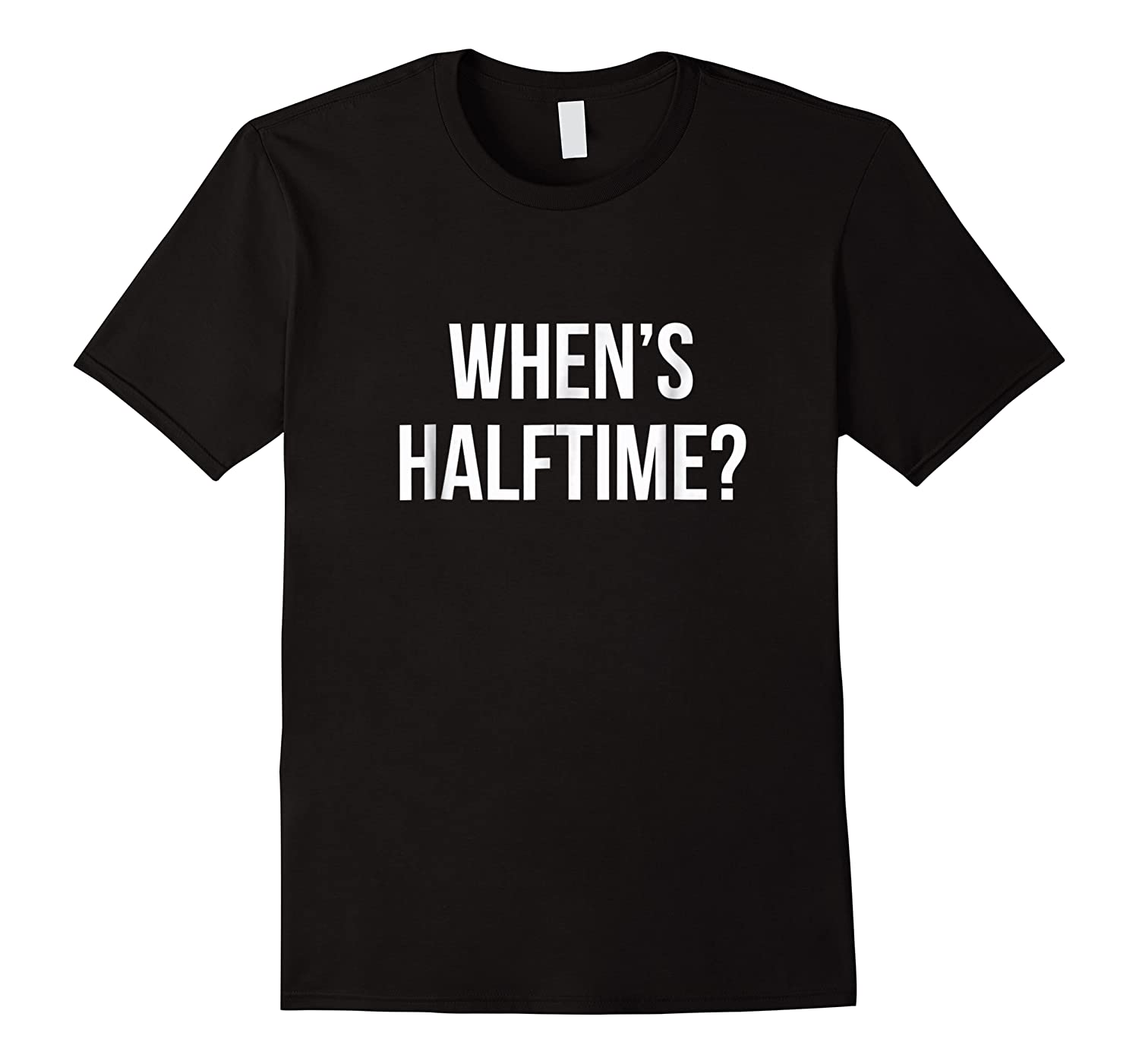When\\\'s Halftime? Football Game T-shirt