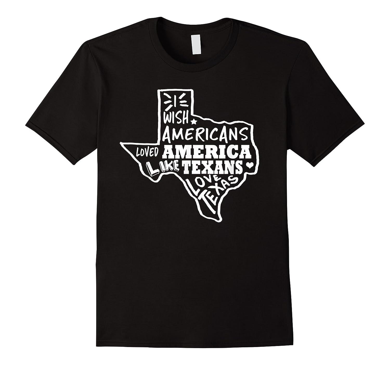 I Wish Americans Loved America Like Texans T-shirt