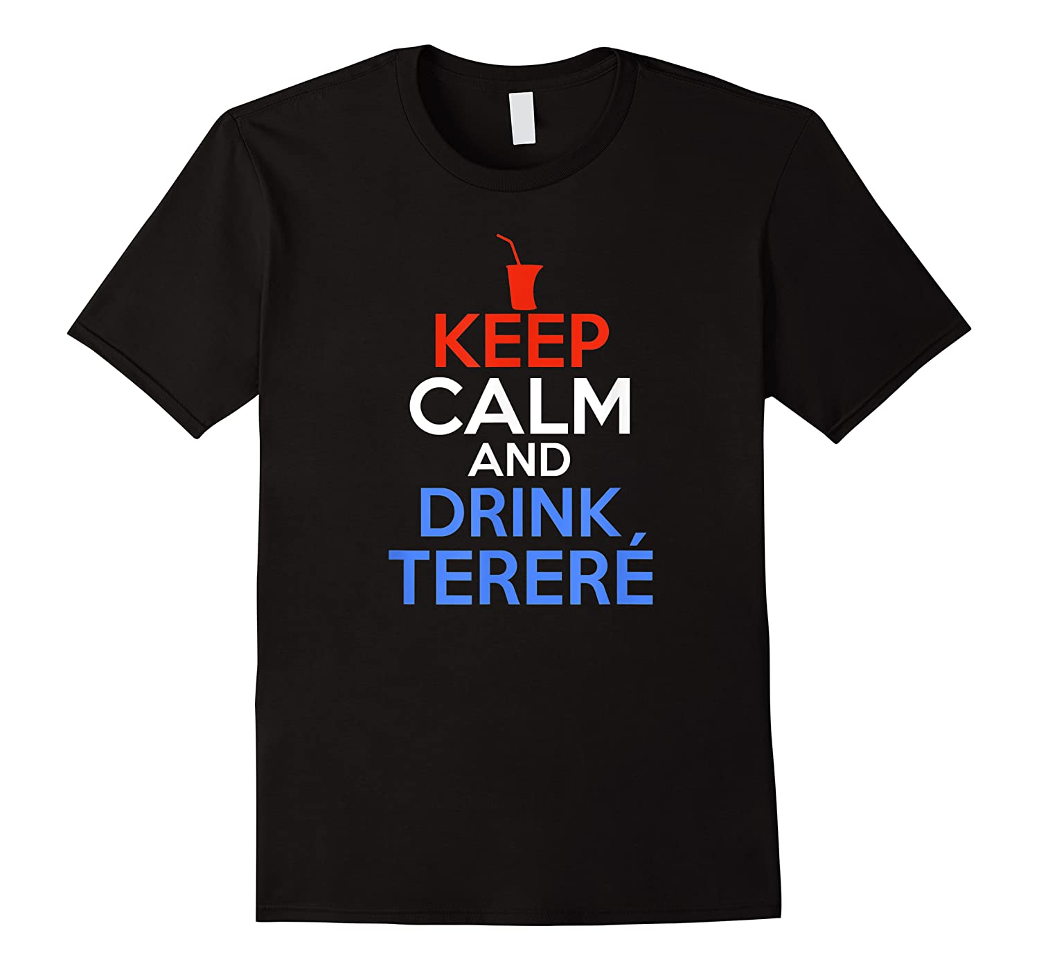Keep Calm And Drink Terere Paraguay Shirts