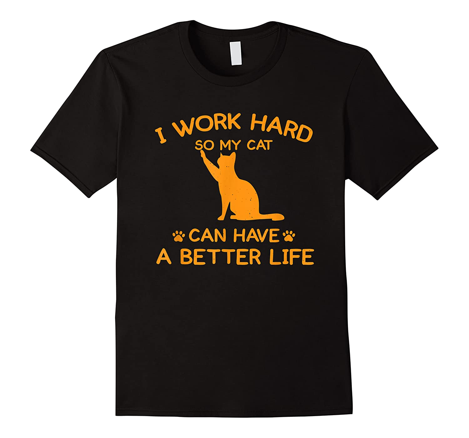 Work Hard So My Cat Can Have A Better Life Cat Lover Gift Shirts