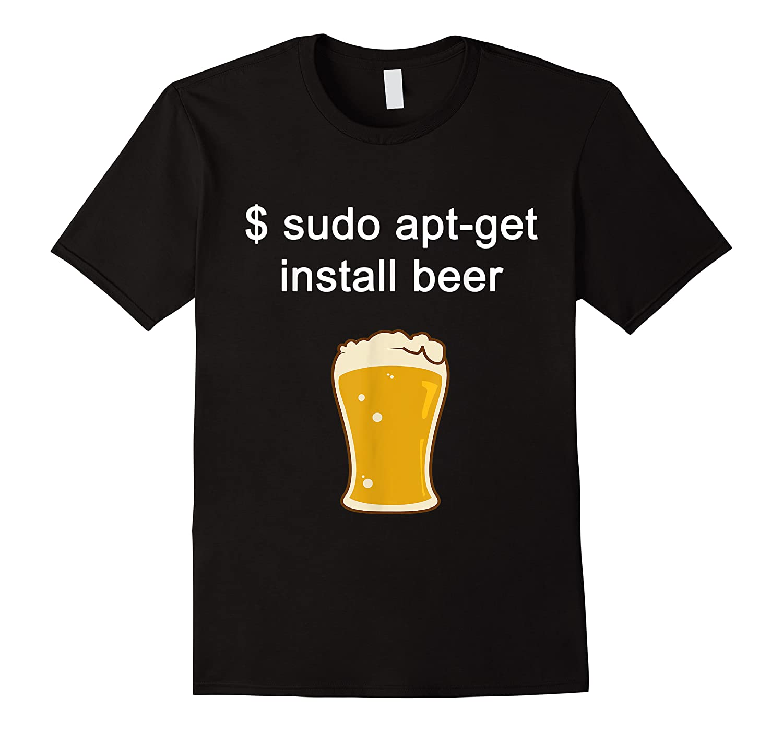 Funny Sudo Apt Get Beer For Linux Beer Programming Shirts