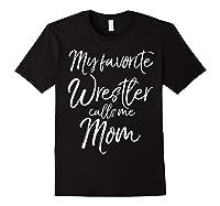 Cute Wrestling Mother Gift My Favorite Wrestler Calls Me Mom T-shirt Black