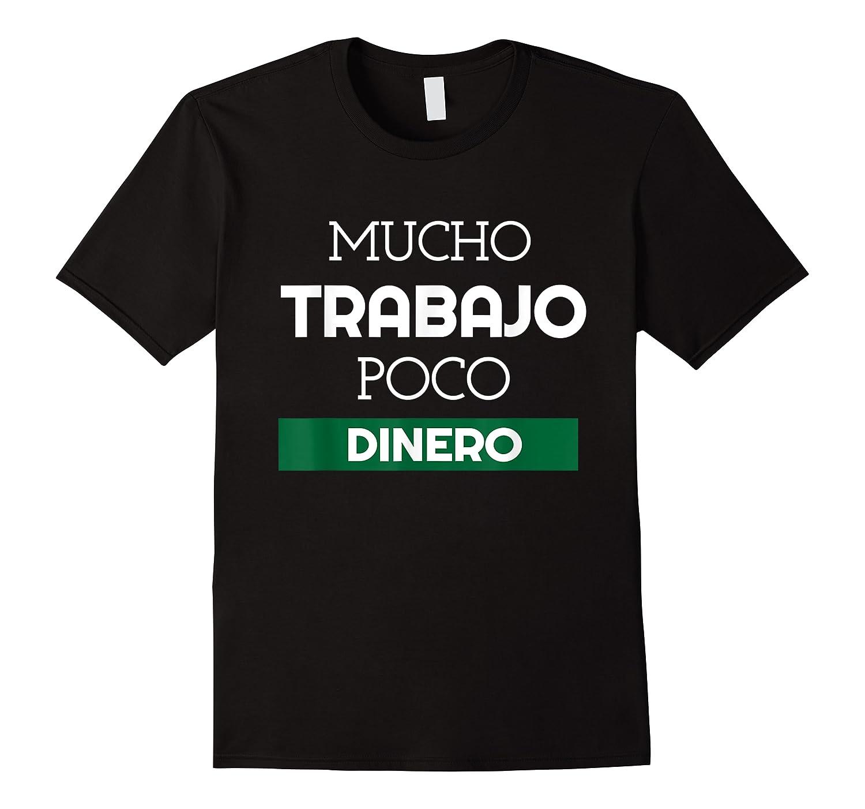 Mucho Trabajo Poco Dinero Funny Spanish Phrases Shirts