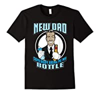 New Dad Someone Bring Me My Bottle Funny Beer Drinking Shirts Black