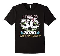 Turned 30 In Quarantine Cute 30th Birthday Gift Shirts Black