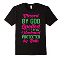 Blessed By God Spoiled By My Husband Protected By Both Shirts Black
