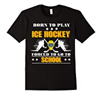 Born To Play Ice Hockey Forced To Go To School T-shirt Black