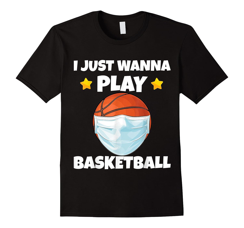 Just Wanna Play Basketball Quarantine Face Mask Basketball Shirts