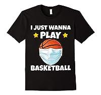 Just Wanna Play Basketball Quarantine Face Mask Basketball Shirts Black