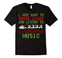 Just Want To Smoke Cigar Listen Christmas Music Shirts Black