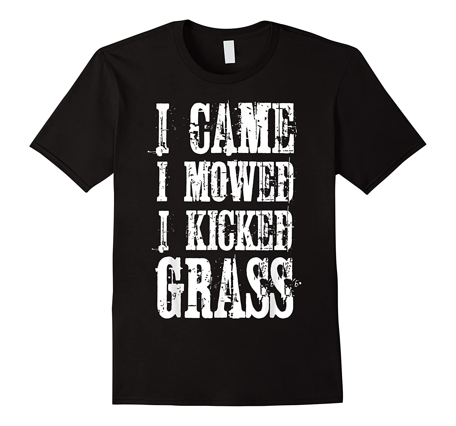 I Came Mowed I Kicked Grass - Funny Lawn Mowing Shirt