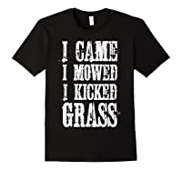 I Came Mowed I Kicked Grass - Funny Lawn Mowing Shirt Black