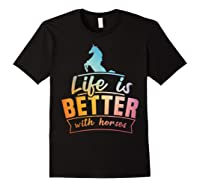 Cute Life Is Better With Horses Horsey Shirts Black