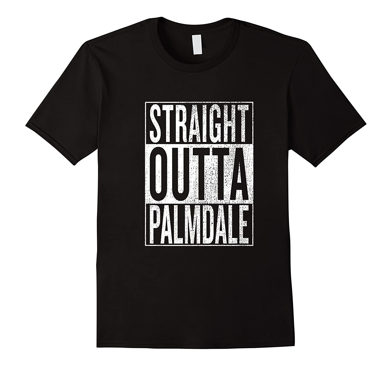 Straight Outta Palmdale Great Travel Gift Idea Shirts