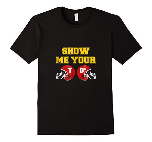 Funny Show Me Your Td\\\'s T-shirt Sunday Funday Football Gift