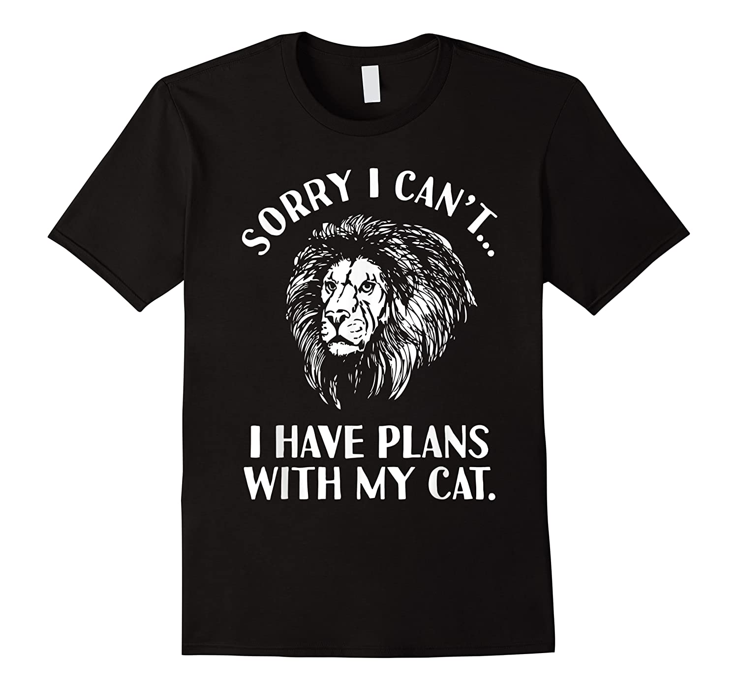 Sorry I Cant,  I Have Plans With My Cat I Love Lions Shirts