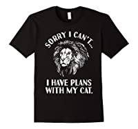 Sorry I Cant, I Have Plans With My Cat I Love Lions Shirts Black