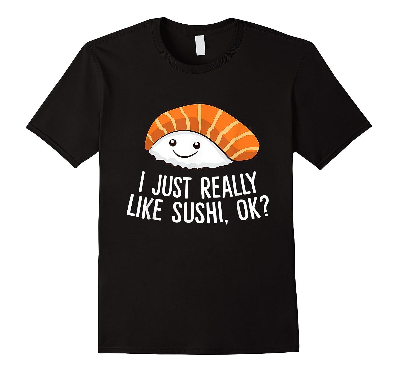 Just Really Like Sushi Ok Japanese Food Sushi Shirts