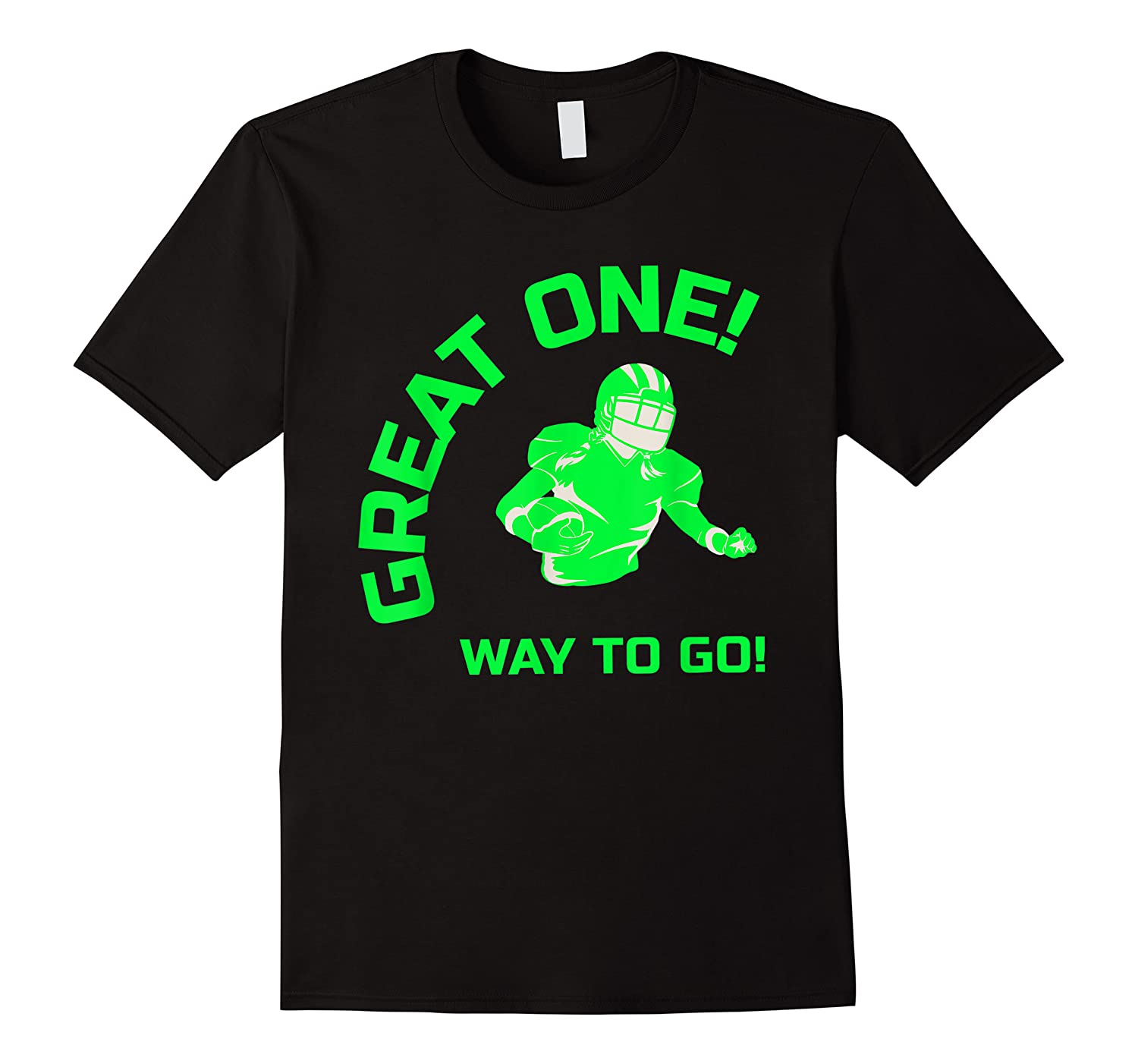 Great One! Way To Go! Football Tees T-shirt