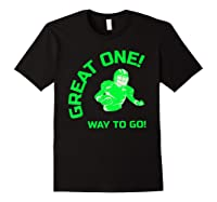 Great One! Way To Go! Football Tees T-shirt Black