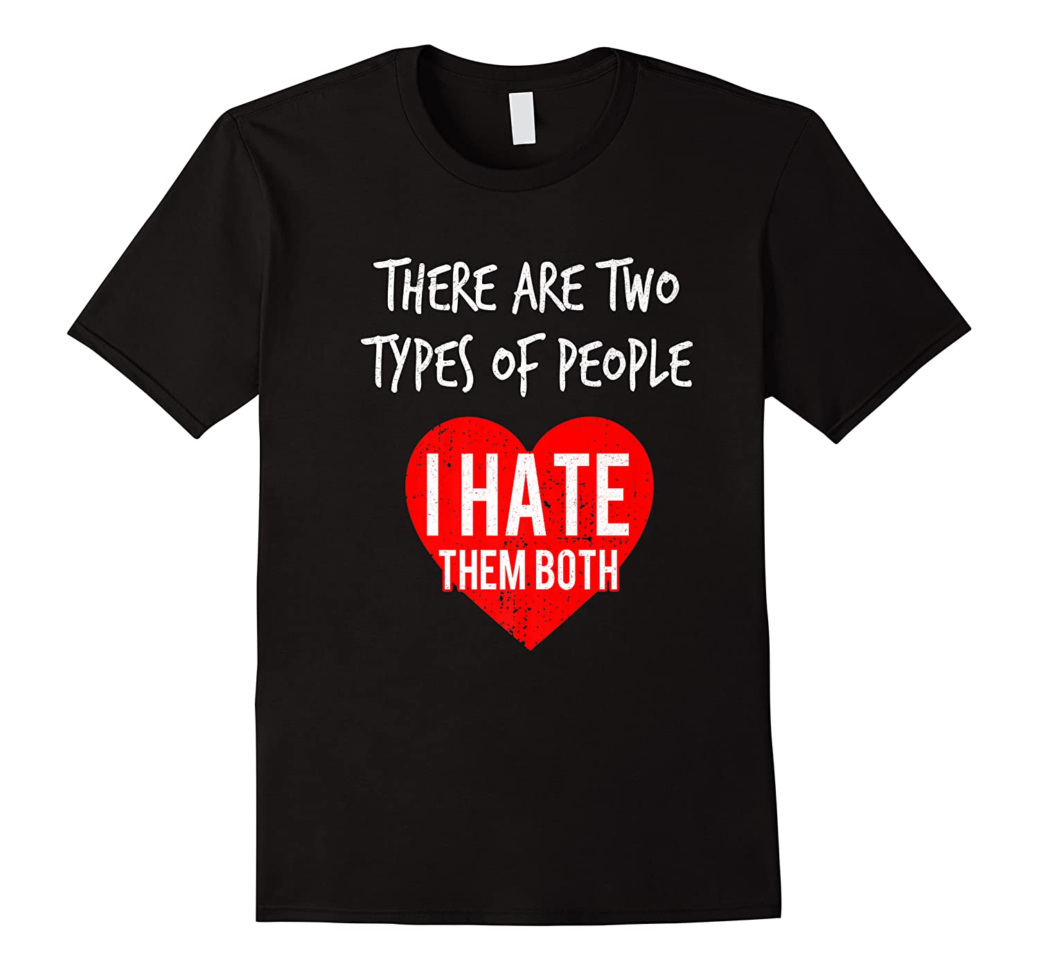 Two Types Of People I Hate Both Sarcastic Funny Ironic Gift Shirts