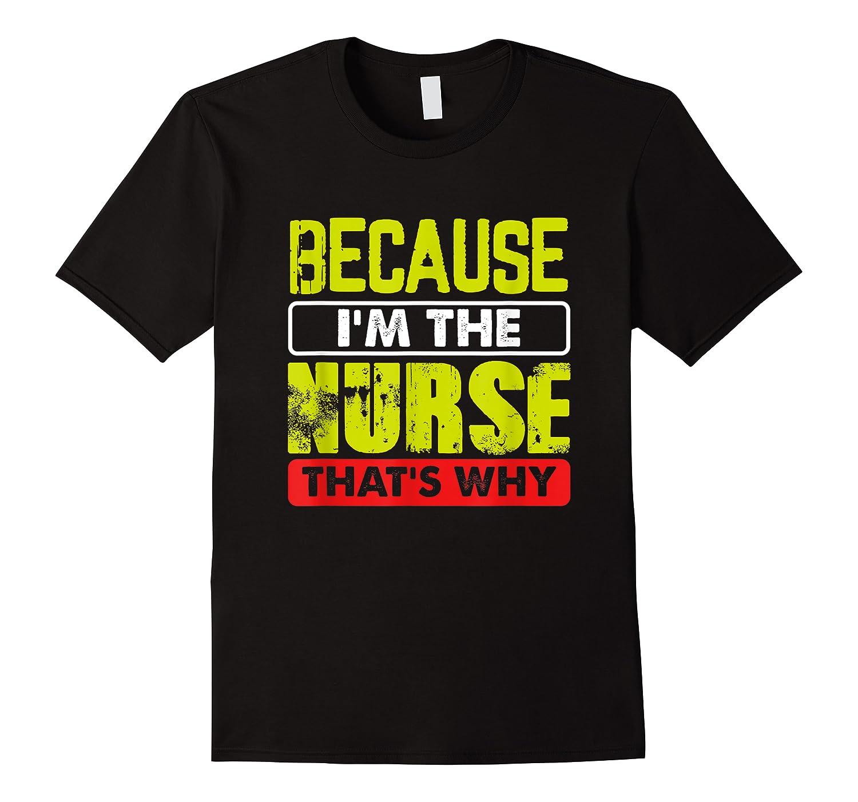 Funny Sarcasm Brave Nursing Because I\\\'m The Nurse That\\\'s Why T-shirt