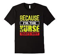 Funny Sarcasm Brave Nursing Because I\\\'m The Nurse That\\\'s Why T-shirt Black