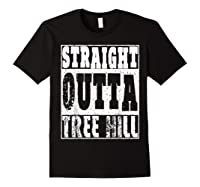 Straight Outta Tree Hill Great Gift For Birthday Shirts Black
