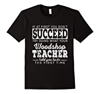 Best Woodshop Tea If At First You Don't Succeed Shirts Black