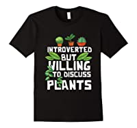 Introverted But Willing To Discuss Plants Funny Gardening Shirts Black