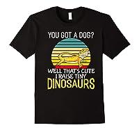 You Got A Dog? I Raise Tiny Dinosaurs Funny Bearded Dragon Premium T-shirt Black
