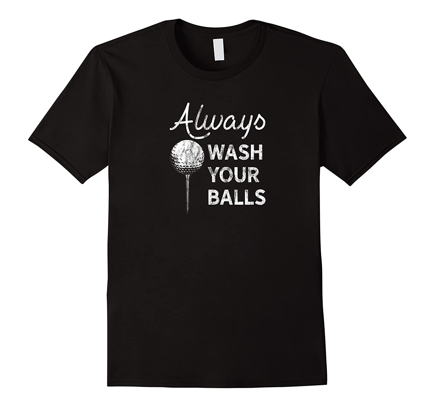 Always Wash Your Balls Faded  Distressed Golf Shirts