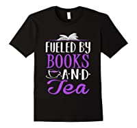 Fueled By Books And Tea Cute Bookworm Shirts Black
