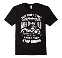 Cute You Don't Stop Riding When You Get Old Motor Gift Shirts Black