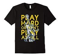 Basketball Play Hard Or Don't Play At All Baller N Gift Shirts Black