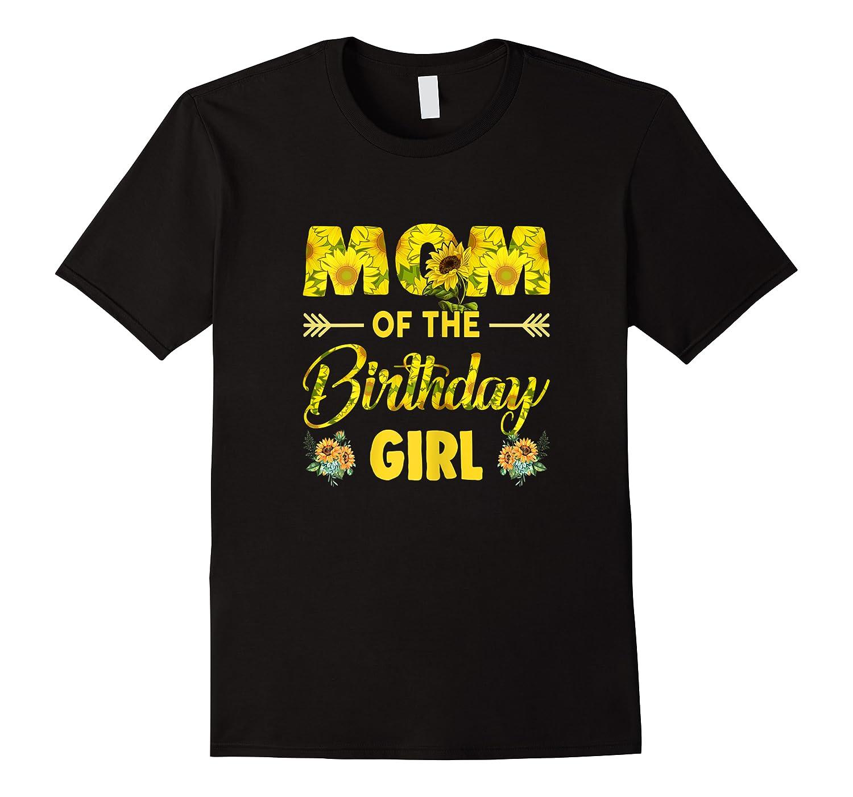 Mom Of The Birthday Girl Mom Sunflower Gifts Shirts