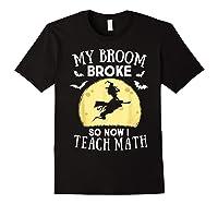 My Broom Broke So Now I Teach Math Tea Halloween Costume T-shirt Black
