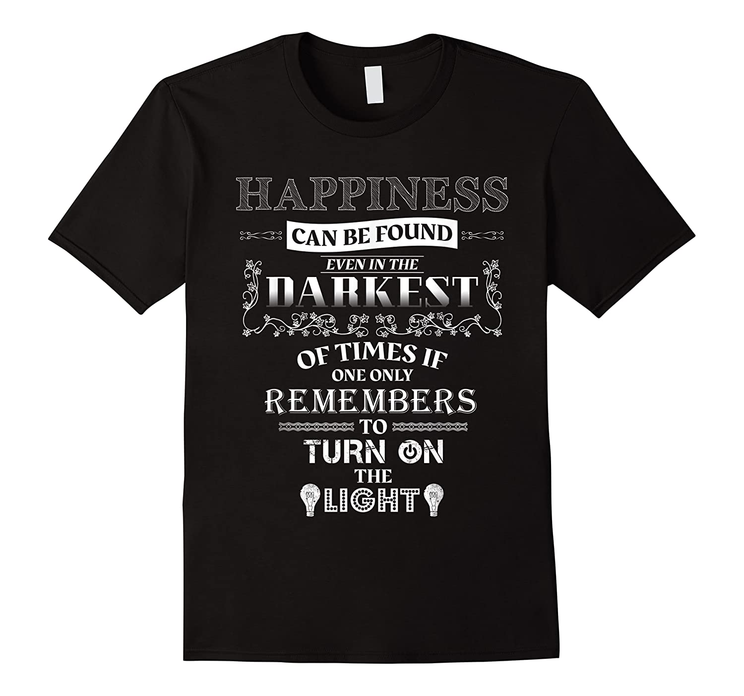 Happiness Can Be Found Even In The Darkest Of Times Shirts