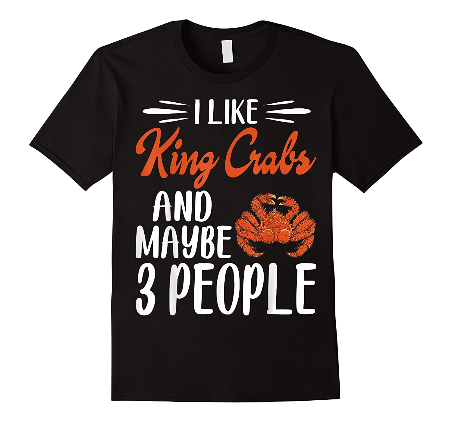 Like King Crabs And Maybe 3 People Crab Lover Gift Shirts
