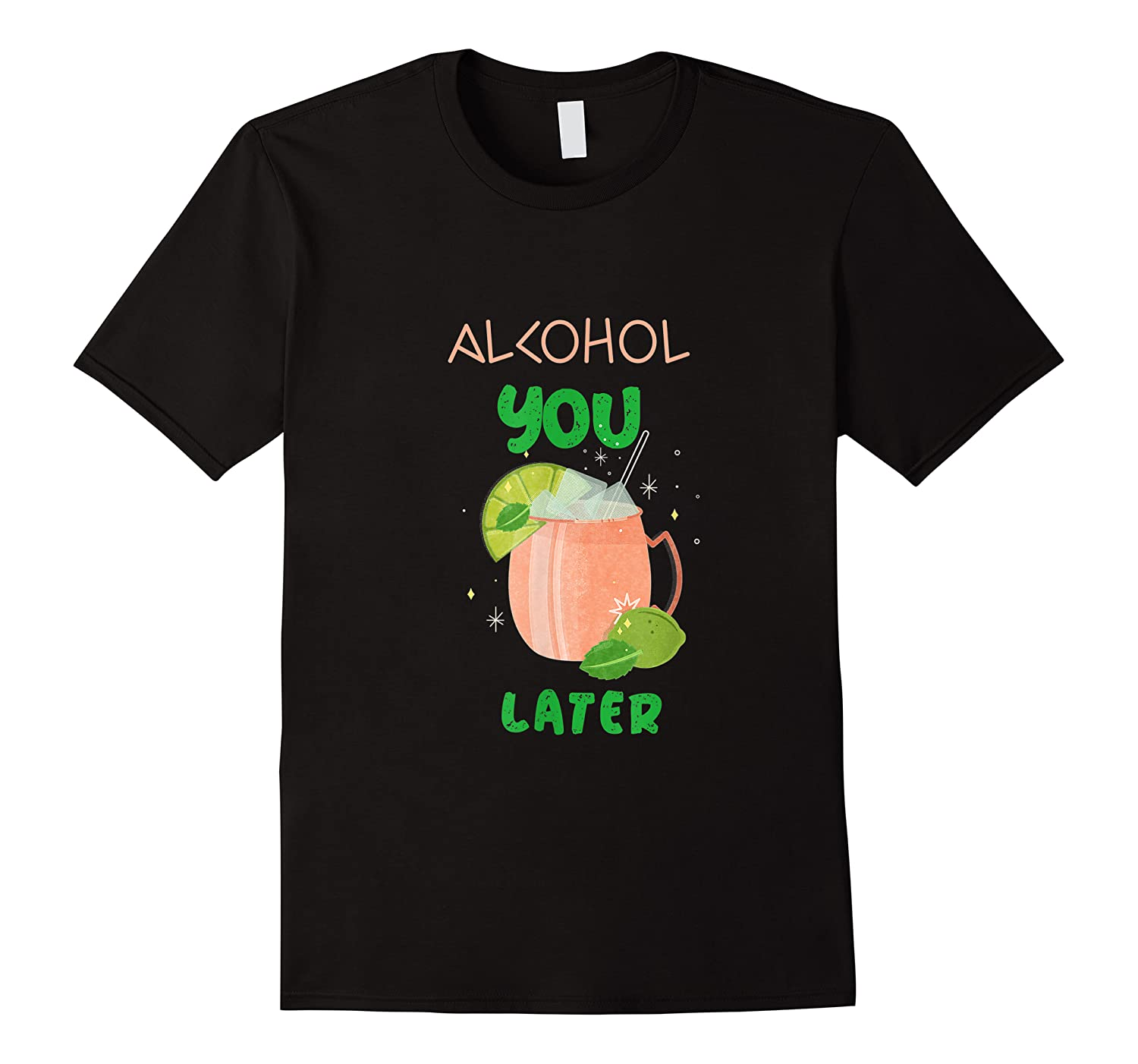 Alcohol You Later Shirts