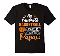 My Favorite Basketball Player Calls Me Papaw Funny Gift T-shirt Black