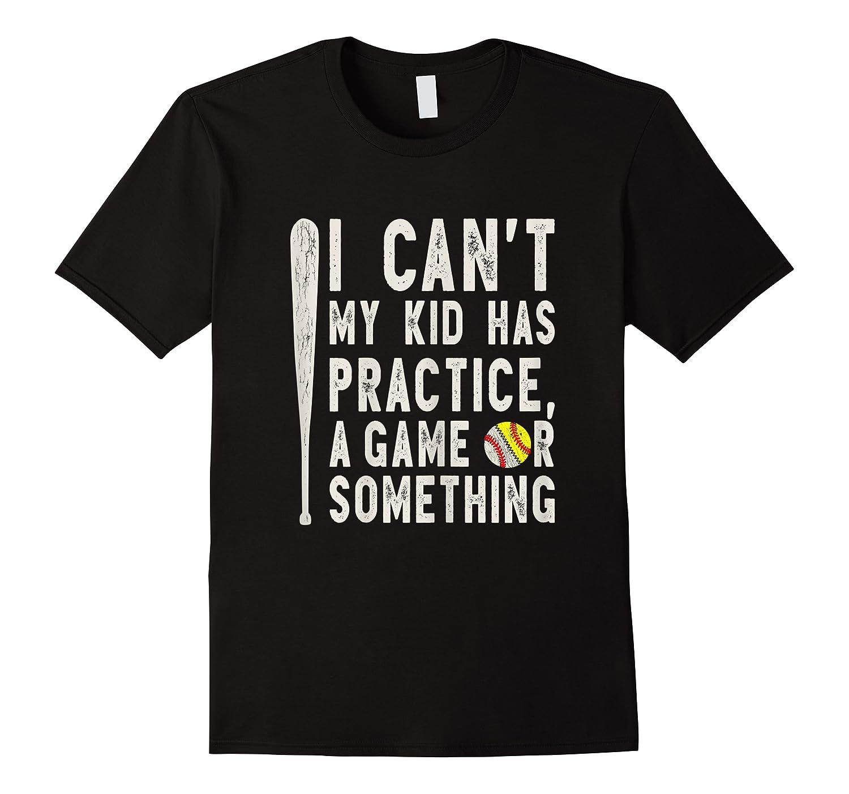 I Cant My Kid Has Practice Game Something Baseball Softball Shirts