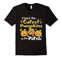 I Teach The Cutest Pumpkins In The Patch Tea Halloween T-shirt Black