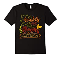 Leaves Are The Flowers Of Autumn Fall Boho Shirts Black