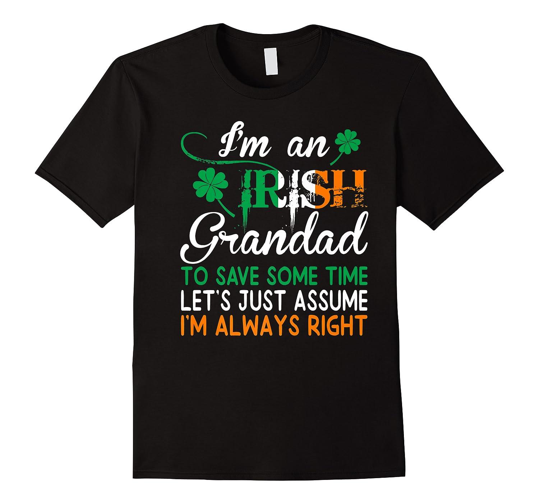 Irish Grandad Save Time Assume Always Right St Patrick Gift Premium T-shirt